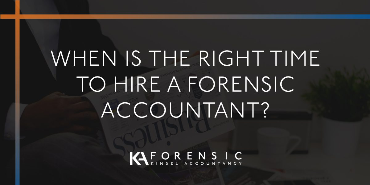 When is the right time to hire a forensic accountant?
